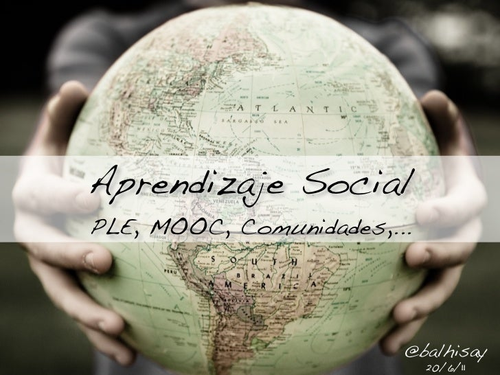 Aprendizaje SocialPLE, MOOC, Comunidades,...                         @balhisay                             20/6/11