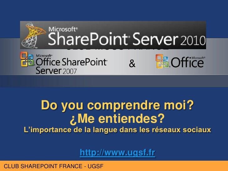 Do you comprendre moi?¿Me entiendes?L'importance de la langue dans les réseaux sociauxhttp://www.ugsf.fr<br />