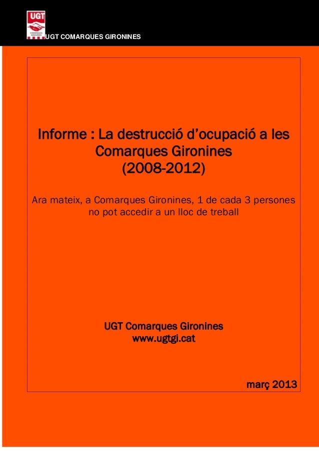 INFORME DESTRUCCIÓ D'OCUPACIÓ – UGT COMARQUES GIRONINES  UGT COMARQUES GIRONINES Informe : La destrucció d'ocupació a les ...