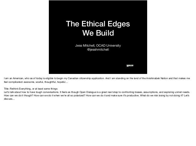 The Ethical Edges We Build Jess Mitchell, OCAD University  @jesshmitchell I am an American, who as of today is eligible to...
