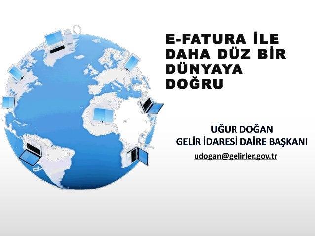 E-FATURA İLEDAHA DÜZ BİRDÜNYAYADOĞRUudogan@gelirler.gov.tr