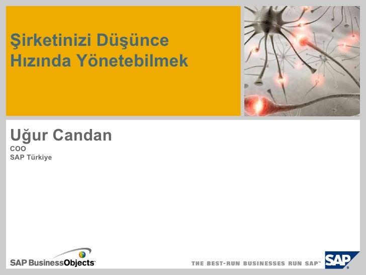 Şirketinizi Düşünce  Hızında Yönetebilmek   Uğur Candan   COO   SAP  Türkiye