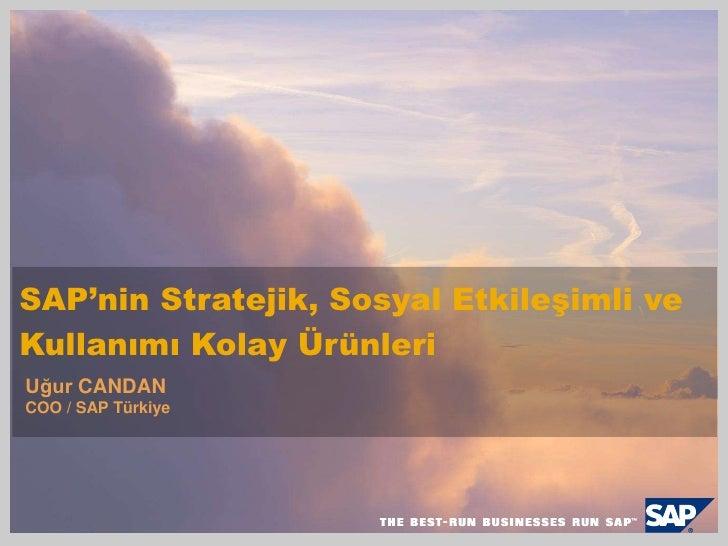 SAP'nin Stratejik, Sosyal Etkileşimli ve Kullanımı Kolay Ürünleri<br />Uğur CANDAN<br />COO / SAP Türkiye<br />