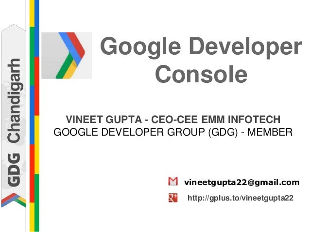 VINEET GUPTA - CEO-CEE EMM INFOTECH GOOGLE DEVELOPER GROUP (GDG) - MEMBER vineetgupta22@gmail.com http://gplus.to/vineetgu...