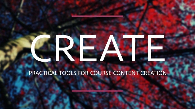 CREATEPRACTICAL TOOLS FOR COURSE CONTENT CREATION