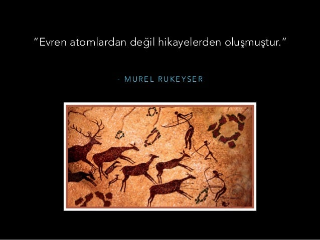 """- M U R E L R U K E Y S E R """"Evren atomlardan değil hikayelerden oluşmuştur."""""""