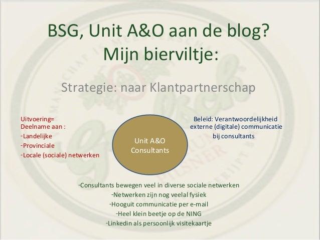 BSG, Unit A&O aan de blog? Mijn bierviltje: Strategie: naar Klantpartnerschap Uitvoering= Beleid: Verantwoordelijkheid Dee...