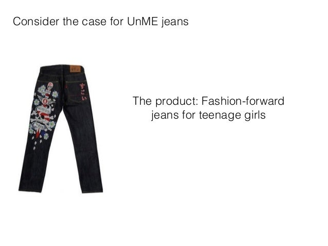unme jeans case Unme jeans aims to target active girls between 12-24 years old with a unique style and fashion sense furthermore, the company wants to encourage individual self-expression, an appreciation for differences and tolerance through its brand image.