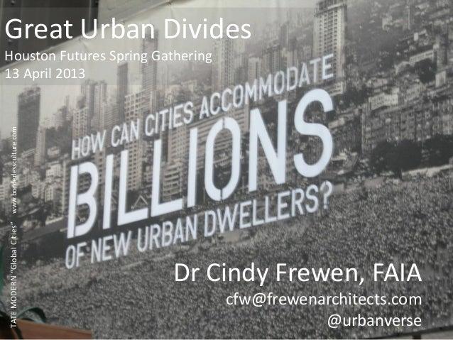"TATEMODERN""GlobalCities""www.borderlessculture.comDr Cindy Frewen, FAIAcfw@frewenarchitects.com@urbanverseGreat Urban Divid..."