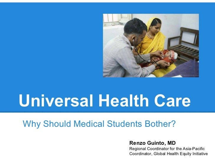 Universal Health CareWhy Should Medical Students Bother?                        Renzo Guinto, MD                        Re...