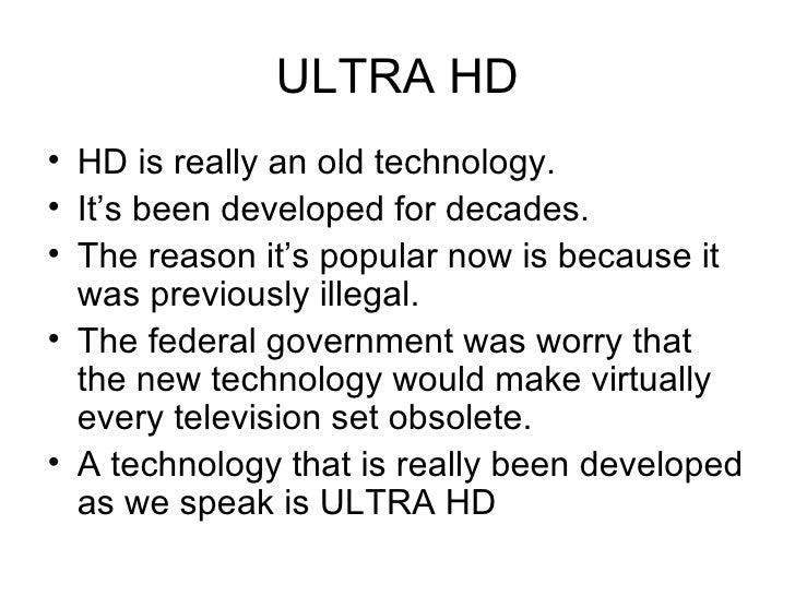 ULTRA HD <ul><li>HD is really an old technology. </li></ul><ul><li>It's been developed for decades. </li></ul><ul><li>The ...