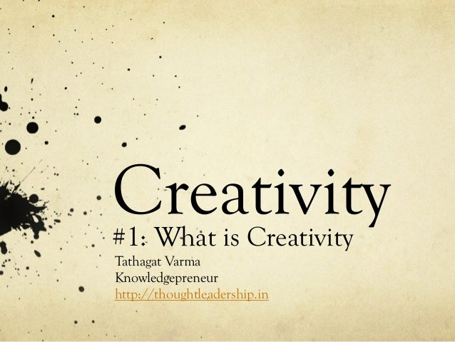 Creativity#1: What is Creativity Tathagat Varma Knowledgepreneur http://thoughtleadership.in