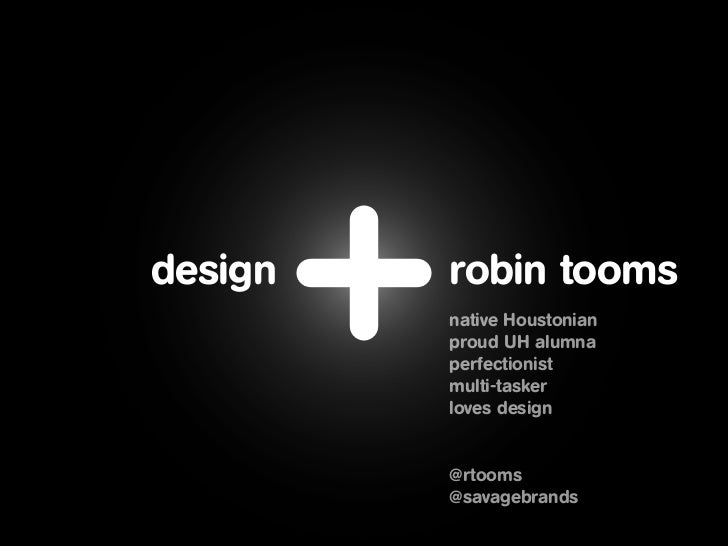 design   robin tooms         native Houstonian         proud UH alumna         perfectionist         multi-tasker         ...