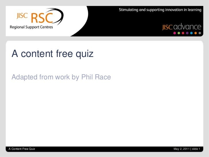 A content free quiz  Adapted from work by Phil RaceA Content Free Quiz                May 2, 2011   slide 1