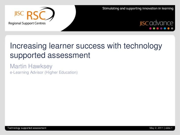 Martin Hawkseye-Learning Advisor (Higher Education)<br />Technology supported assessment<br />Increasing learner success w...