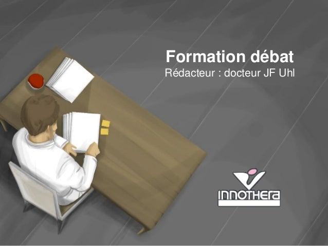 Formation débat Rédacteur : docteur JF Uhl