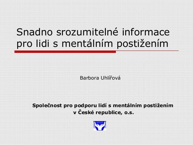 Snadno srozumitelné informace pro lidi s mentálním postižením Společnost pro podporu lidí s mentálním postižením v České r...