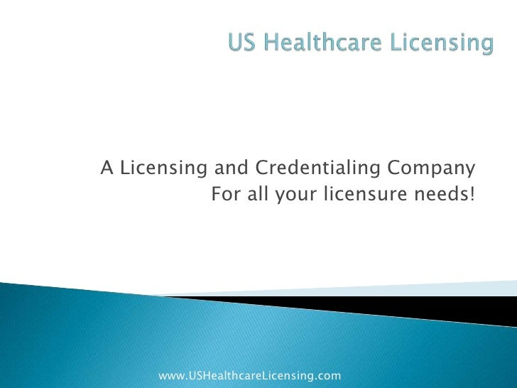 US Healthcare Licensing<br />A Licensing and Credentialing Company<br />For all your licensure needs!<br />www.USHealthcar...