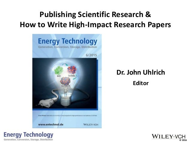 © 2016 Publishing Scientific Research & How to Write High-Impact Research Papers Dr. John Uhlrich Editor