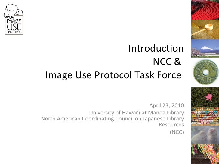 Introduction NCC &  Image Use Protocol Task Force  April 23, 2010 University of Hawai'i at Manoa Library North American Co...