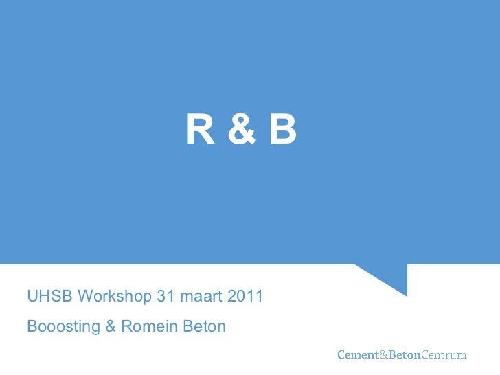 R&BUHSB Workshop 31 maart 2011Booosting & Romein Beton
