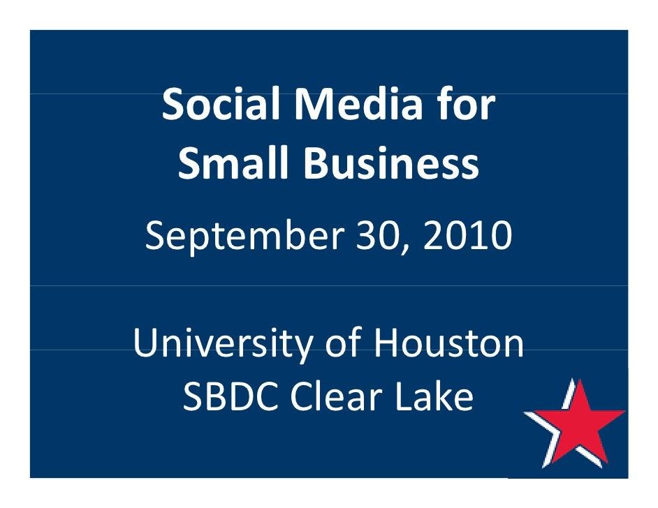 SocialMediafor  S i l M di f   SmallBusiness   Small Business September30,2010 S     b 30 2010  UniversityofHousto...