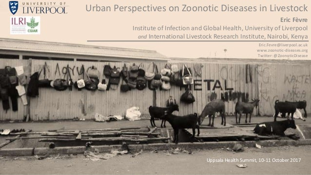#Ua_HS2017;UppsalaHealthSummit,October2017 Urban Perspectives on Zoonotic Diseases in Livestock Eric Fèvre Institute of In...