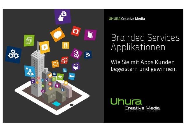 UHURA Creative Media  Branded Services Applikationen Wie Sie mit Apps Kunden begeistern und gewinnen.