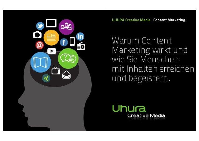 UHURA Creative Media · Content Marketing  Warum Content Marketing wirkt und wie Sie Menschen mit Inhalten erreichen und be...