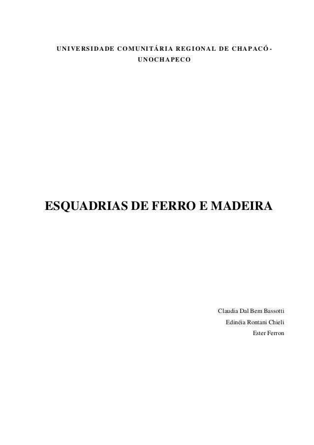 UNIVERSIDADE COMUNITÁRIA REGIONAL DE CHAPACÓ -UNOCHAPECOESQUADRIAS DE FERRO E MADEIRAClaudia Dal Bem BassottiEdinéia Ronta...