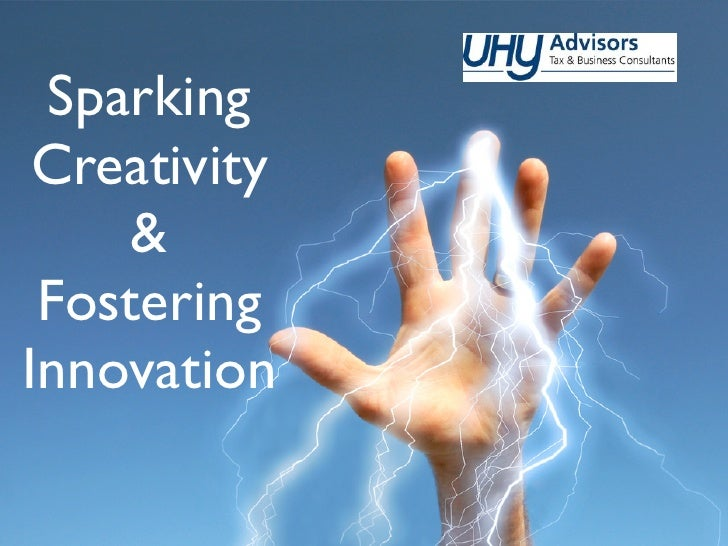 Sparking  Creativity      &  Fostering Innovation