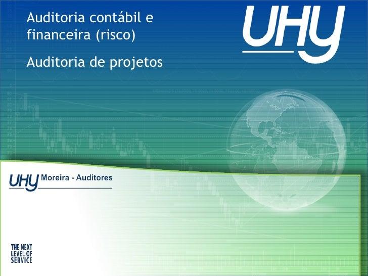 Auditoria contábil e financeira (risco)  Auditoria de projetos