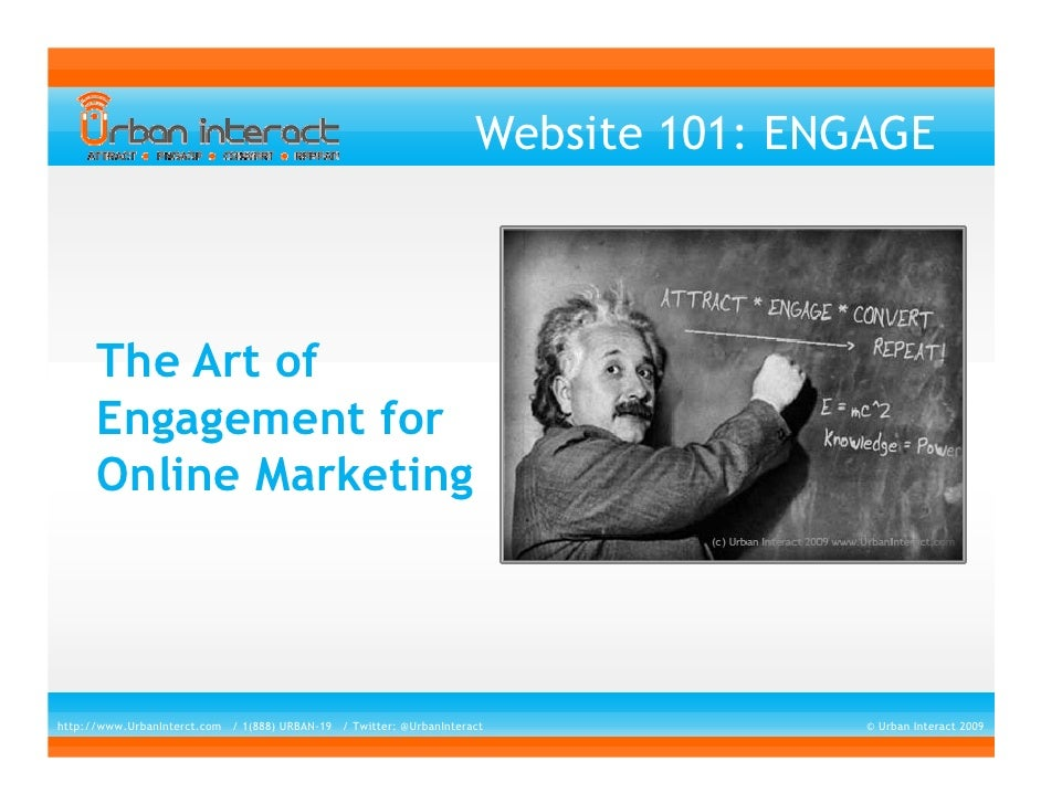Website 101: ENGAGE          The Art of       Engagement for       Online Marketing     http://www.UrbanInterct.com / 1(88...