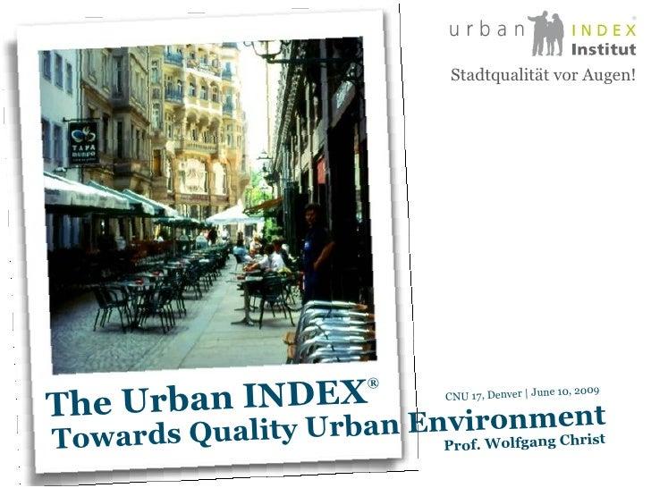 Prof. Wolfgang Christ CNU 17, Denver   June 10, 2009 Stadtqualität vor Augen! Towards Quality Urban Environment The Urban ...