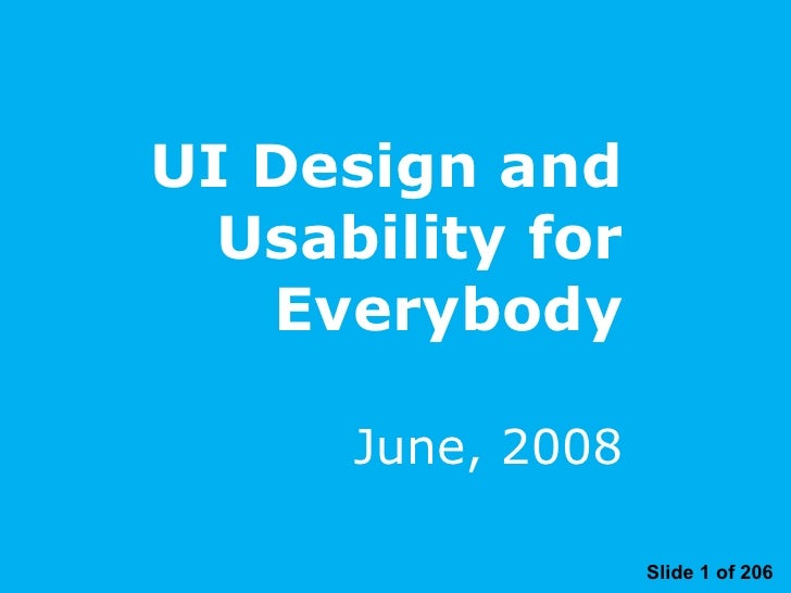 UI Design and Usability for Everybody June, 2008 Slide 1 of 206