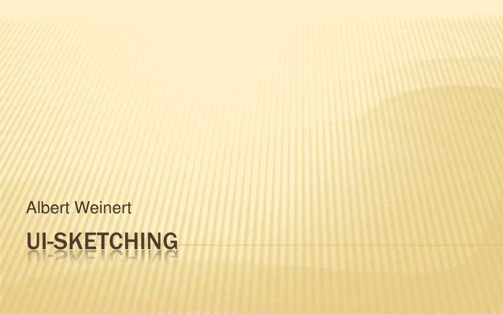 UI-Sketching<br />Albert Weinert<br />