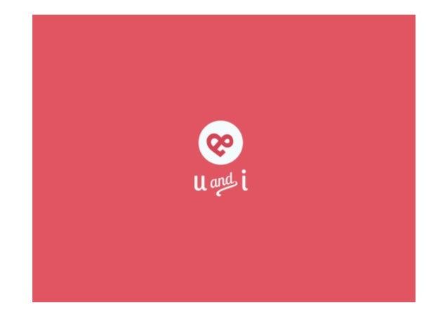 U&I  est  une  applica/on  mobile  sur  iphone  et  androïd   qui   a   pour   but   de   chal...
