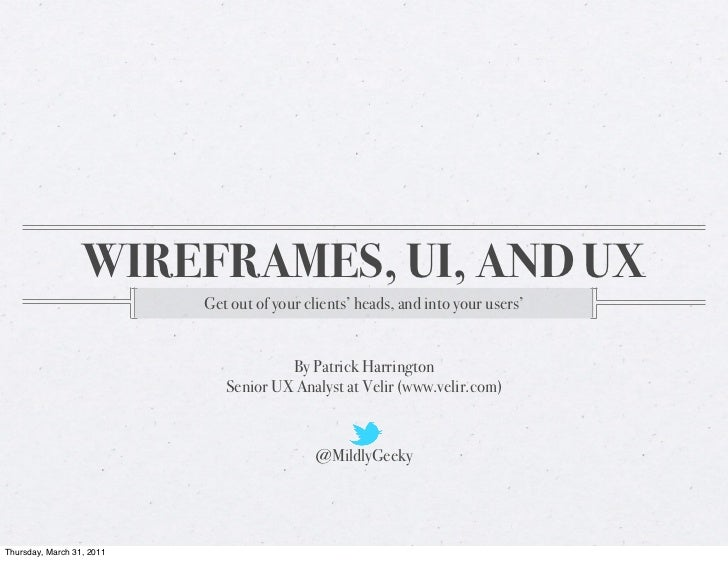 WIREFRAMES, UI, AND UX                           Get out of your clients' heads, and into your users'                     ...