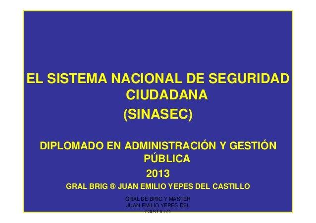 EL SISTEMA NACIONAL DE SEGURIDAD CIUDADANA (SINASEC) DIPLOMADO EN ADMINISTRACIÓN Y GESTIÓN PÚBLICA 2013 GRAL BRIG ® JUAN E...