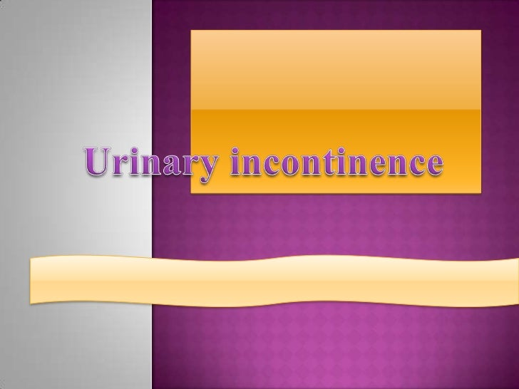 Urinary incontinence is defined as the involuntary loss ofurine that is objectively demonstrable and is a social orhygieni...