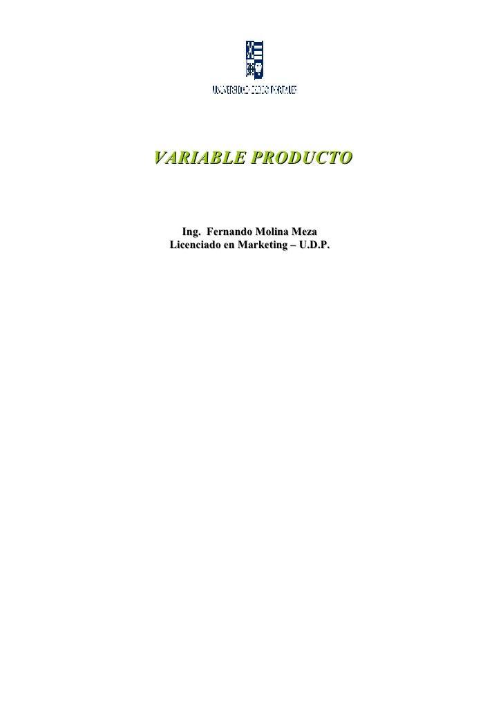 VARIABLE PRODUCTO Ing.  Fernando Molina Meza Licenciado en Marketing – U.D.P.