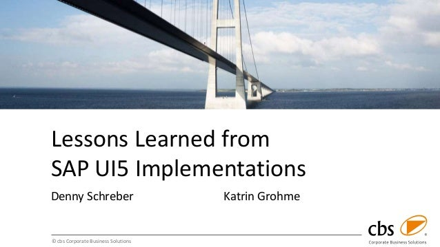 © cbs Corporate Business Solutions Lessons Learned from SAP UI5 Implementations Denny Schreber Katrin Grohme
