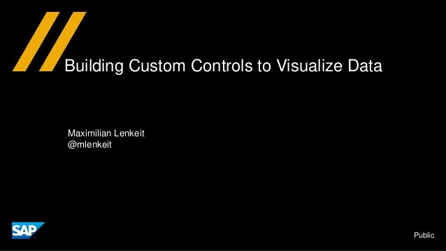 Public Building Custom Controls to Visualize Data Maximilian Lenkeit @mlenkeit