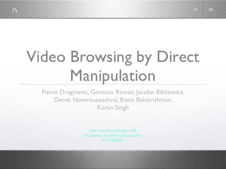 Video Browsing by Direct       Manipulation   Pierre Dragicevic, Gonzato Ramos, Jacobo Bibliowicz,        Derek Nowrouzeza...