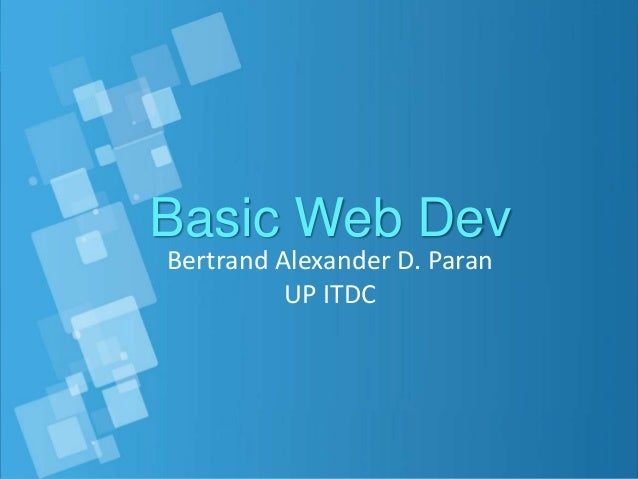 Basic Web Dev Bertrand Alexander D. Paran UP ITDC
