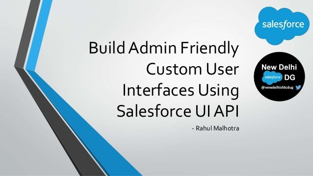 Build Admin Friendly Custom User Interfaces Using Salesforce UI API - Rahul Malhotra