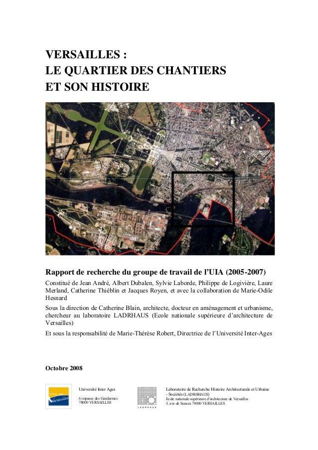VERSAILLES :LE QUARTIER DES CHANTIERSET SON HISTOIRERapport de recherche du groupe de travail de l'UIA (2005-2007)Constitu...