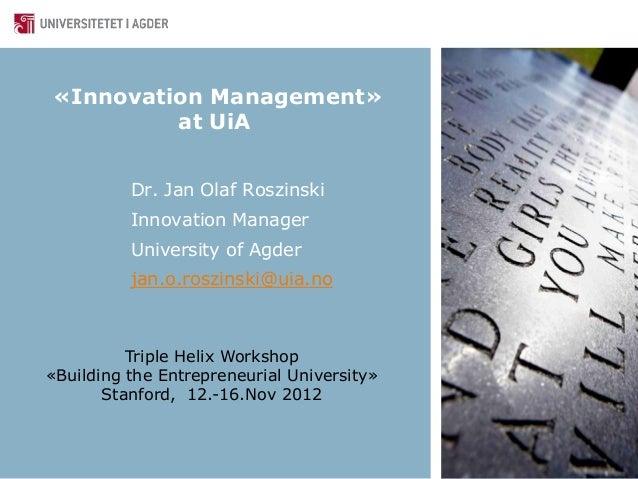 «Innovation Management»         at UiA          Dr. Jan Olaf Roszinski          Innovation Manager          University of ...