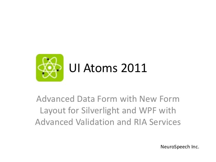 UI Atoms 2011<br />Advanced Data Form with New Form Layout for Silverlight and WPF with Advanced Validation and RIA Servic...