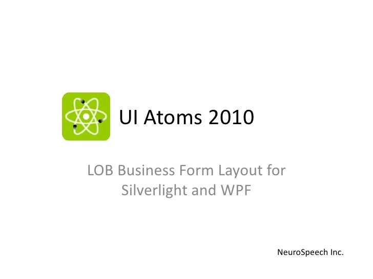 UI Atoms 2010<br />LOB Business Form Layout for Silverlight and WPF<br />NeuroSpeech Inc. <br />